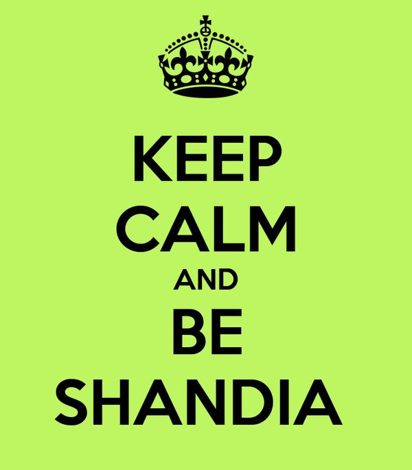 KEEP CALM AND BE SHANDIA