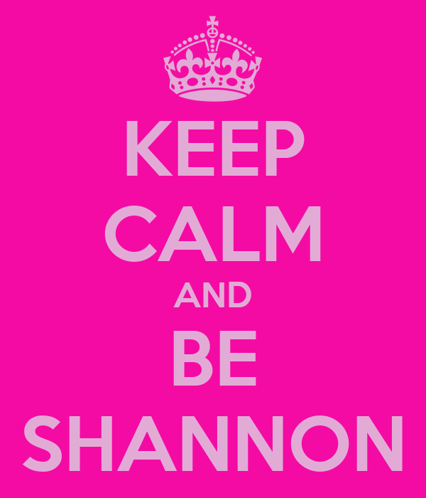 KEEP CALM AND BE SHANNON