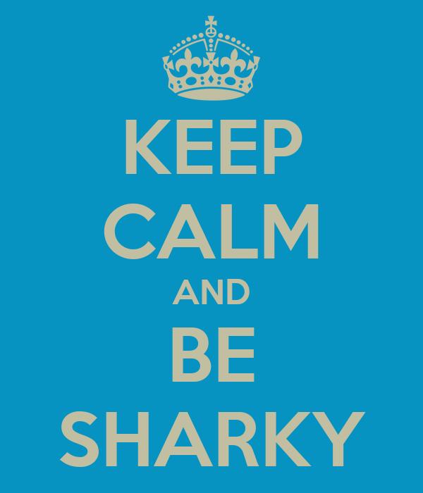 KEEP CALM AND BE SHARKY