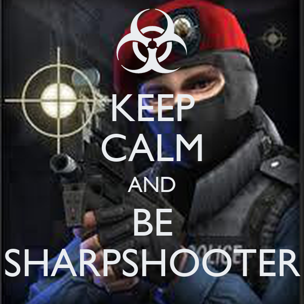 KEEP CALM AND BE SHARPSHOOTER