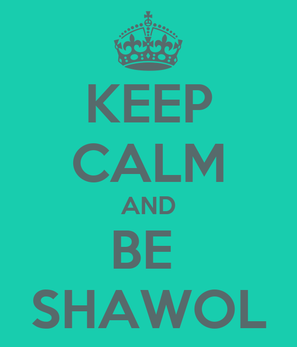 KEEP CALM AND BE  SHAWOL