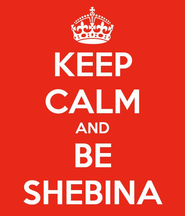 KEEP CALM AND BE SHEBINA