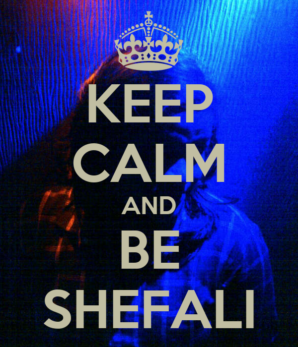 KEEP CALM AND BE SHEFALI