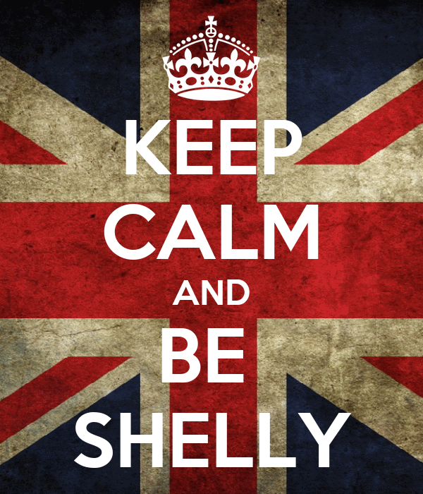KEEP CALM AND BE  SHELLY