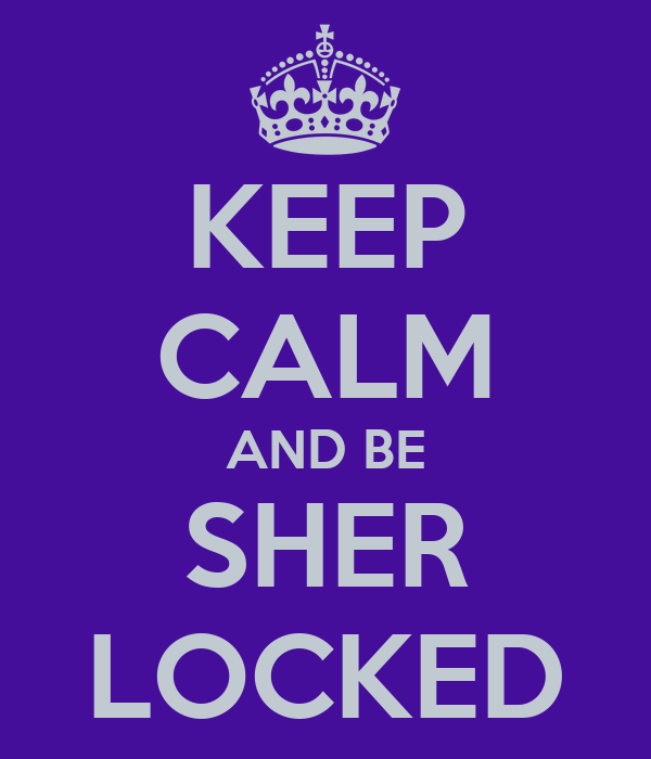 KEEP CALM AND BE SHER LOCKED