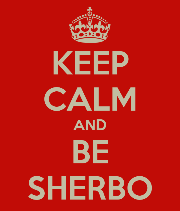 KEEP CALM AND BE SHERBO