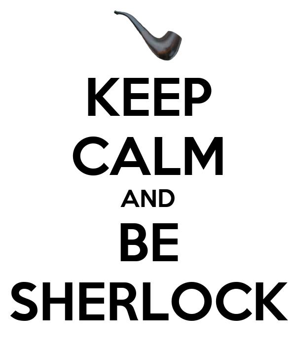 KEEP CALM AND BE SHERLOCK