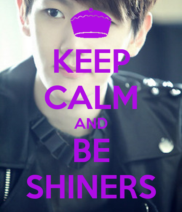 KEEP CALM AND BE SHINERS