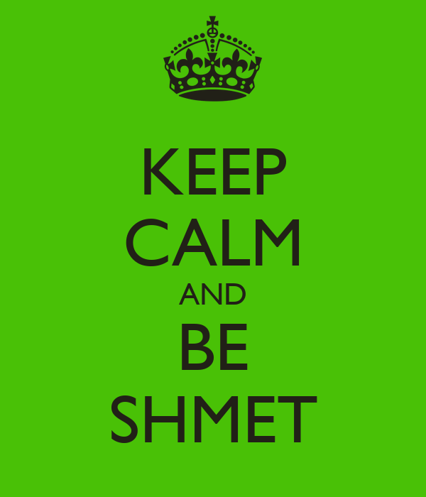 KEEP CALM AND BE SHMET