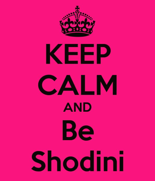 KEEP CALM AND Be Shodini