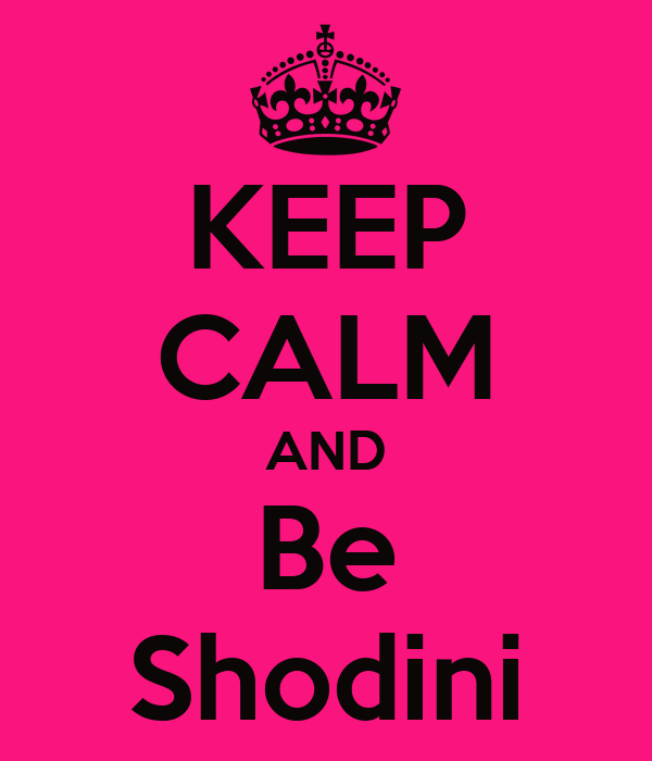 KEEP CALM AND Be Shodini