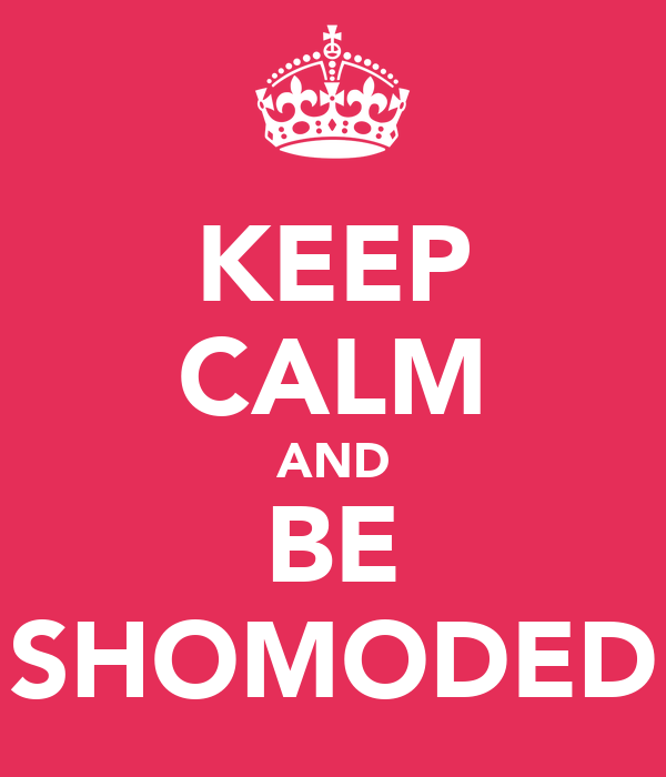KEEP CALM AND BE SHOMODED