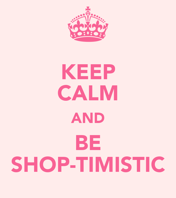 KEEP CALM AND BE SHOP-TIMISTIC