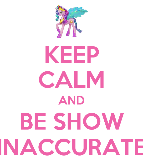 KEEP CALM AND BE SHOW INACCURATE