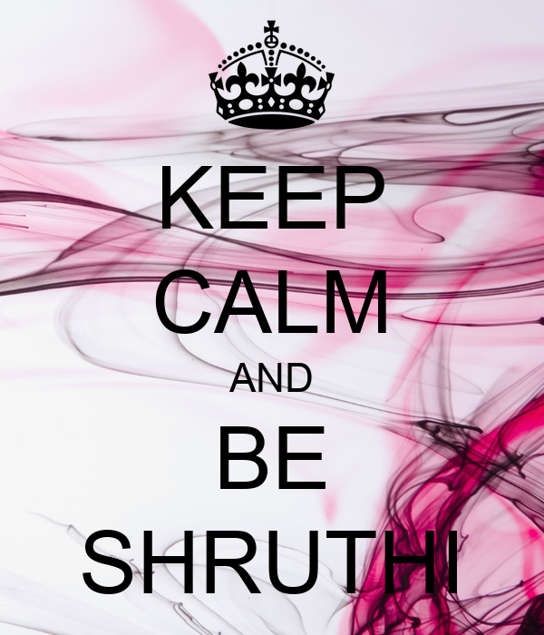KEEP CALM AND BE SHRUTHI