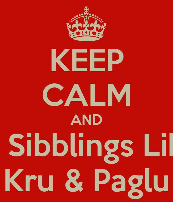 KEEP CALM AND Be Sibblings Like  Kru & Paglu