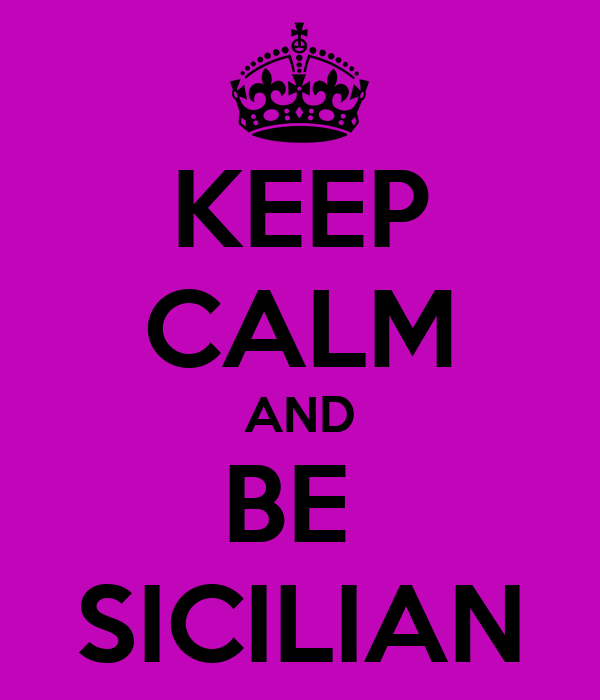 KEEP CALM AND BE  SICILIAN