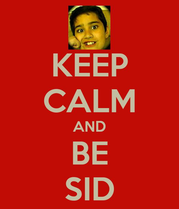 KEEP CALM AND BE SID