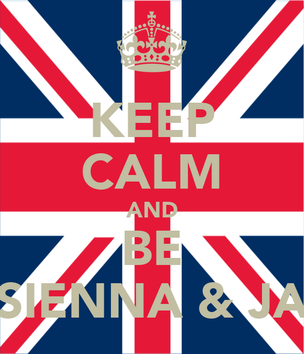 KEEP CALM AND BE SIENNA & JA