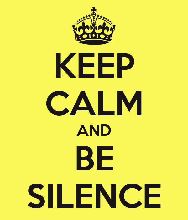 KEEP CALM AND BE SILENCE