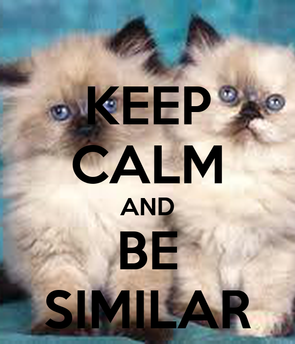 KEEP CALM AND BE SIMILAR