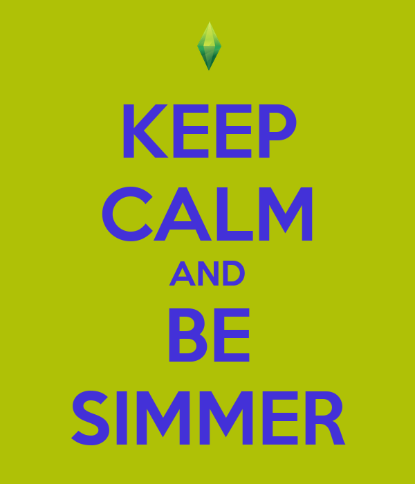 KEEP CALM AND BE SIMMER