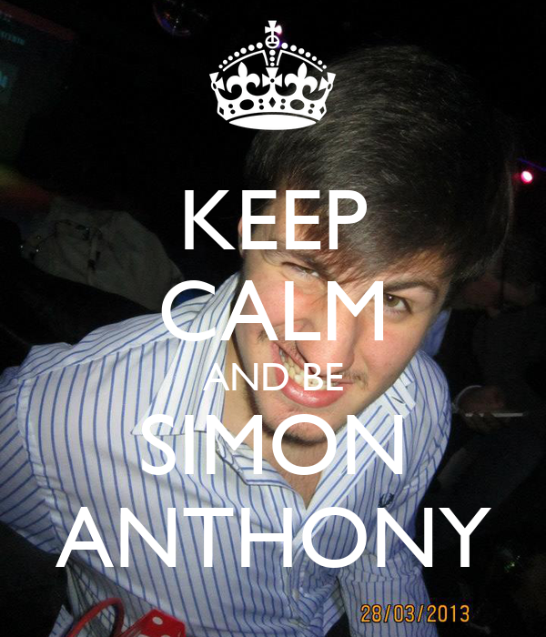 KEEP CALM AND BE SIMON ANTHONY