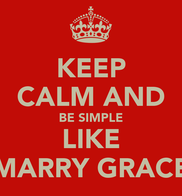 KEEP CALM AND BE SIMPLE LIKE MARRY GRACE