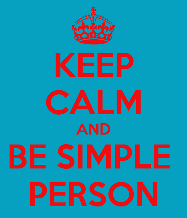 KEEP CALM AND BE SIMPLE  PERSON
