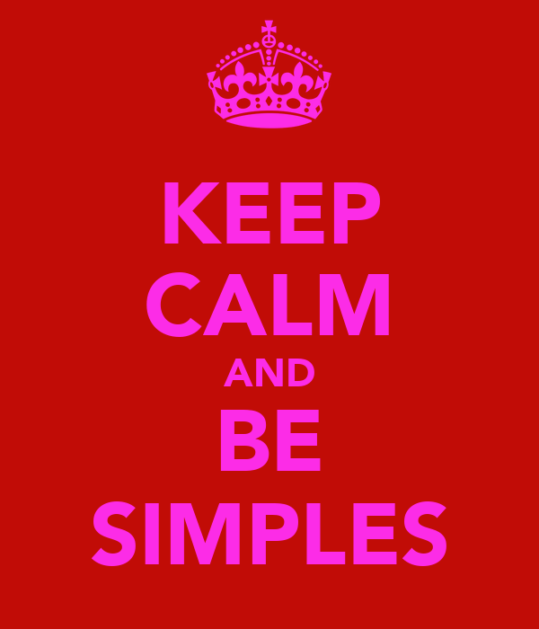 KEEP CALM AND BE SIMPLES