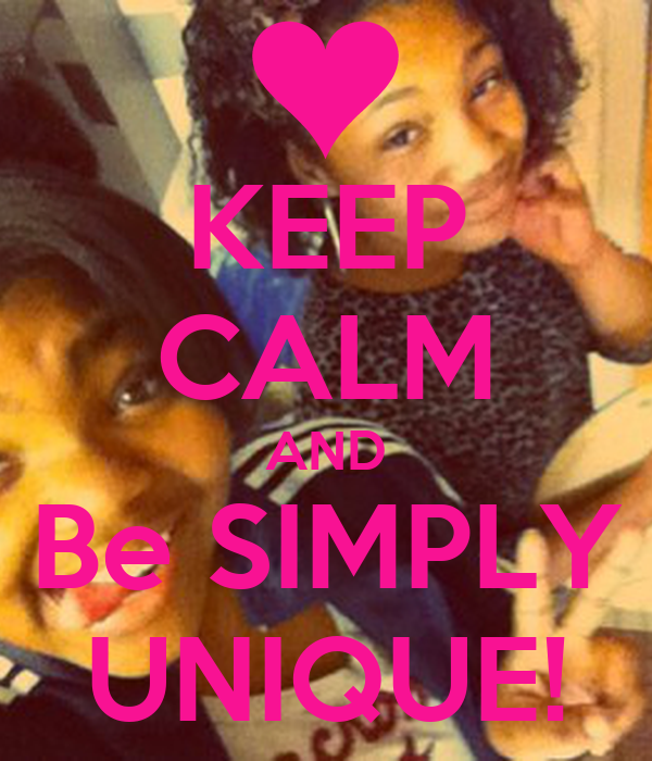 KEEP CALM AND Be SIMPLY UNIQUE!