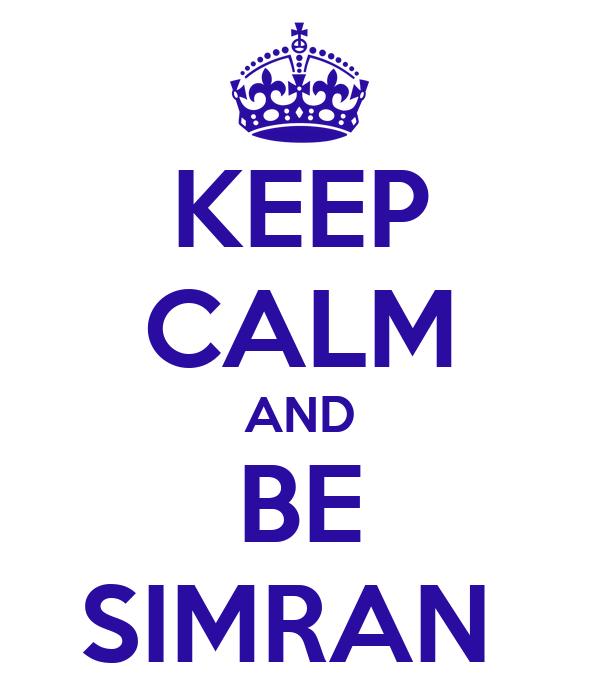 KEEP CALM AND BE SIMRAN