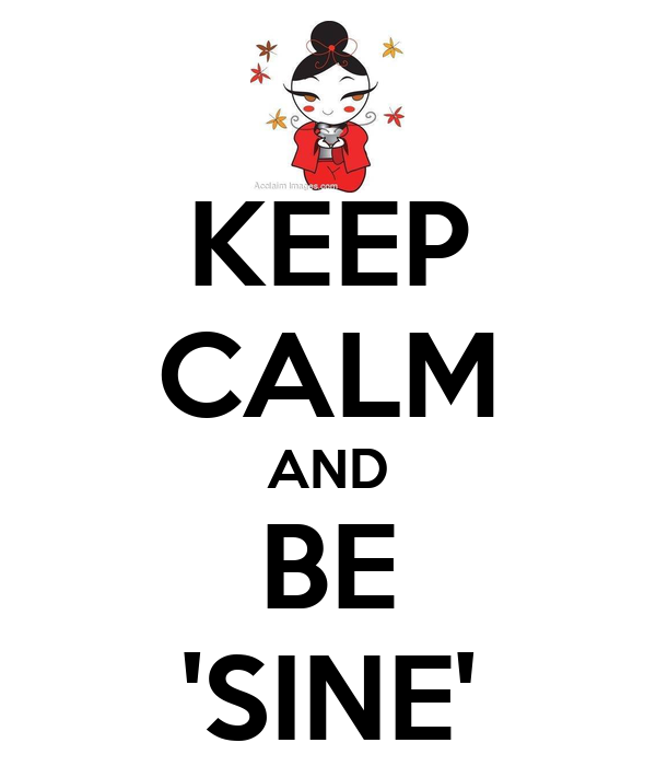 KEEP CALM AND BE 'SINE'
