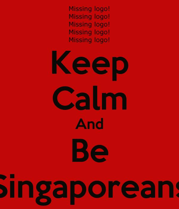 Keep Calm And Be Singaporeans