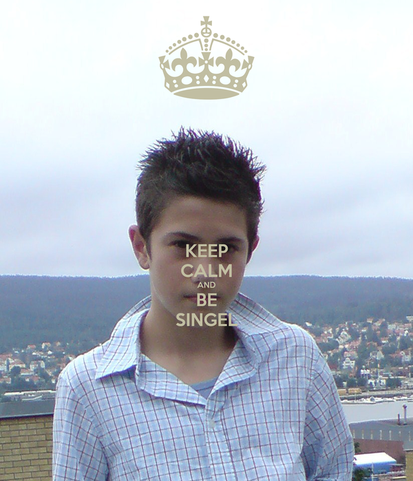 KEEP CALM AND BE SINGEL