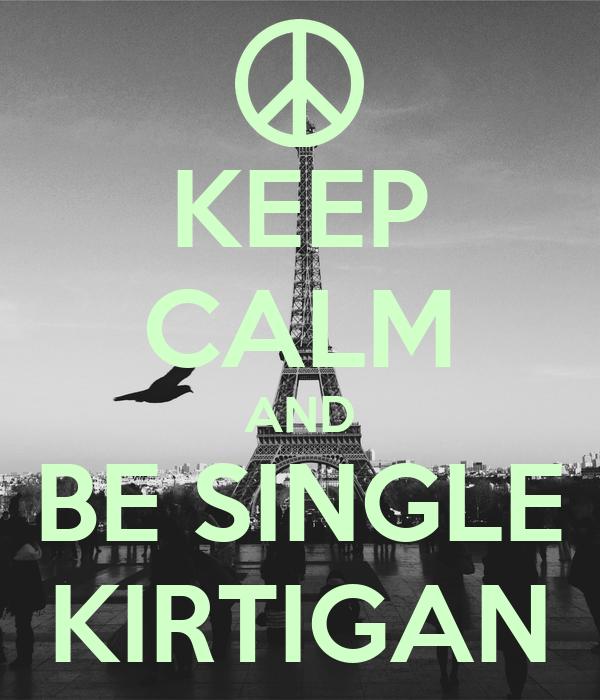 KEEP CALM AND BE SINGLE KIRTIGAN
