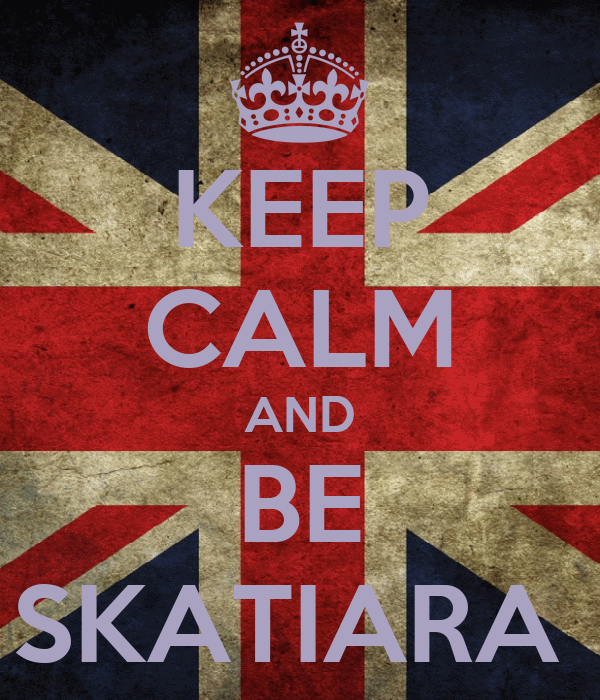 KEEP CALM AND BE SKATIARA