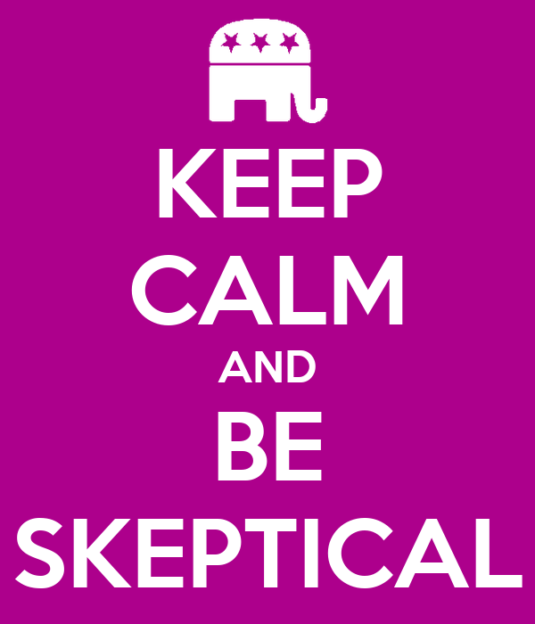 KEEP CALM AND BE SKEPTICAL