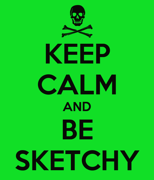 KEEP CALM AND BE SKETCHY