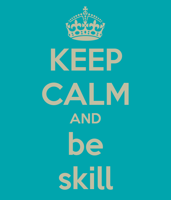 KEEP CALM AND be skill
