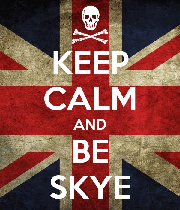 KEEP CALM AND BE SKYE