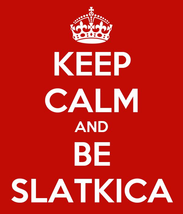 KEEP CALM AND BE SLATKICA