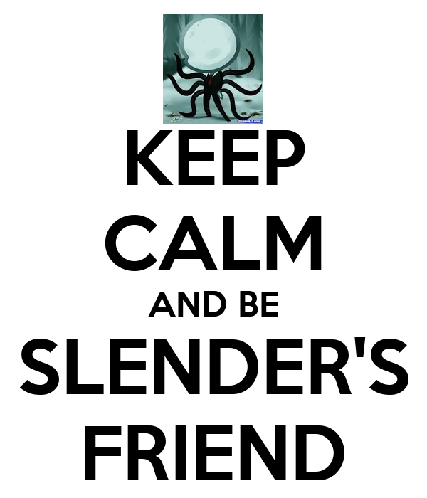 KEEP CALM AND BE SLENDER'S FRIEND