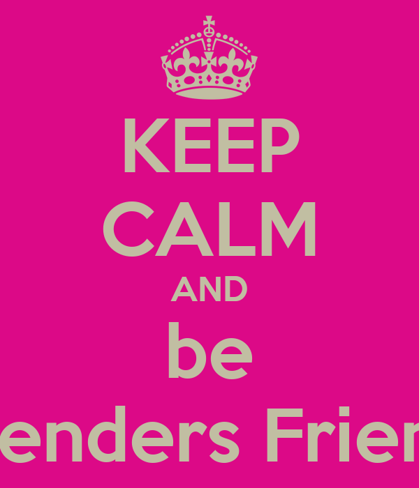KEEP CALM AND be Slenders Friend