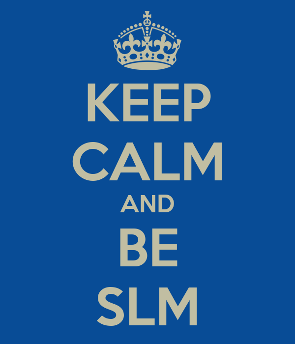 KEEP CALM AND BE SLM