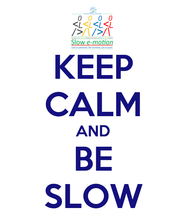 KEEP CALM AND BE SLOW