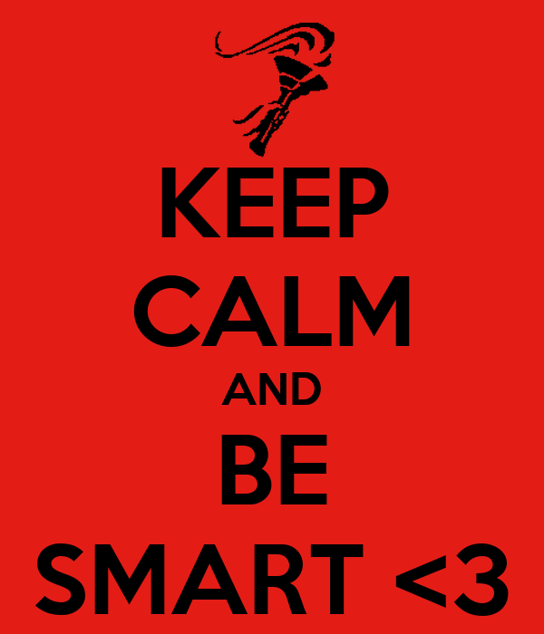 KEEP CALM AND BE SMART <3