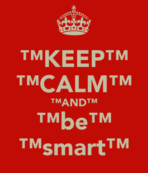 ™KEEP™ ™CALM™ ™AND™ ™be™ ™smart™
