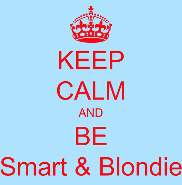KEEP CALM AND BE Smart & Blondie