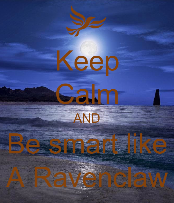 Keep Calm AND Be smart like A Ravenclaw